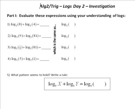 investigation on the property of logarithm Investigating the properties of logarithms for the purpose of this activity we will be using _____ logs common logs have a base of _____ property #1 1 complete the following table using your calculator round answers to four decimal places log 5 log 10 – log 2 log 3 log 18 – log 6.